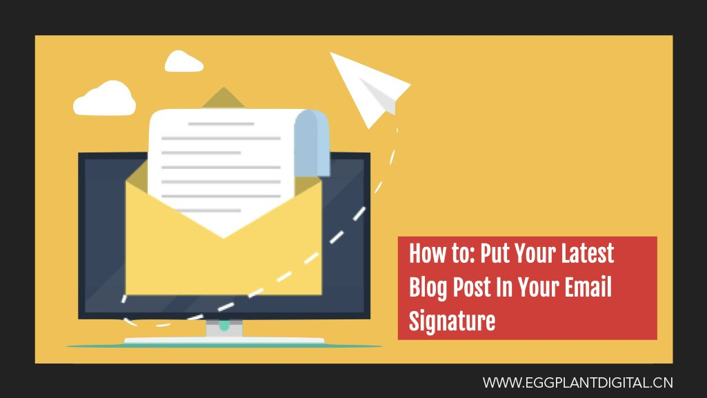 How To: Put Your Latest Blog Post In Your Email Signature