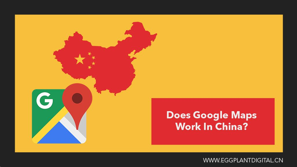 Does Google Maps Work In China? Your 2019 Guide - Eggplant