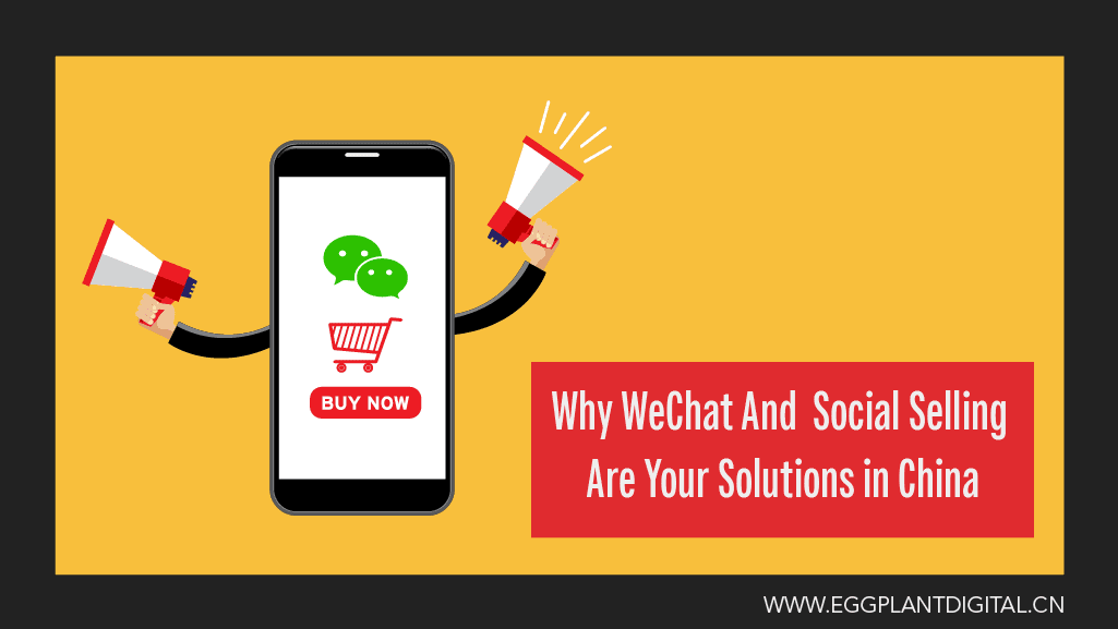Why WeChat and Social Selling are your solutions in China
